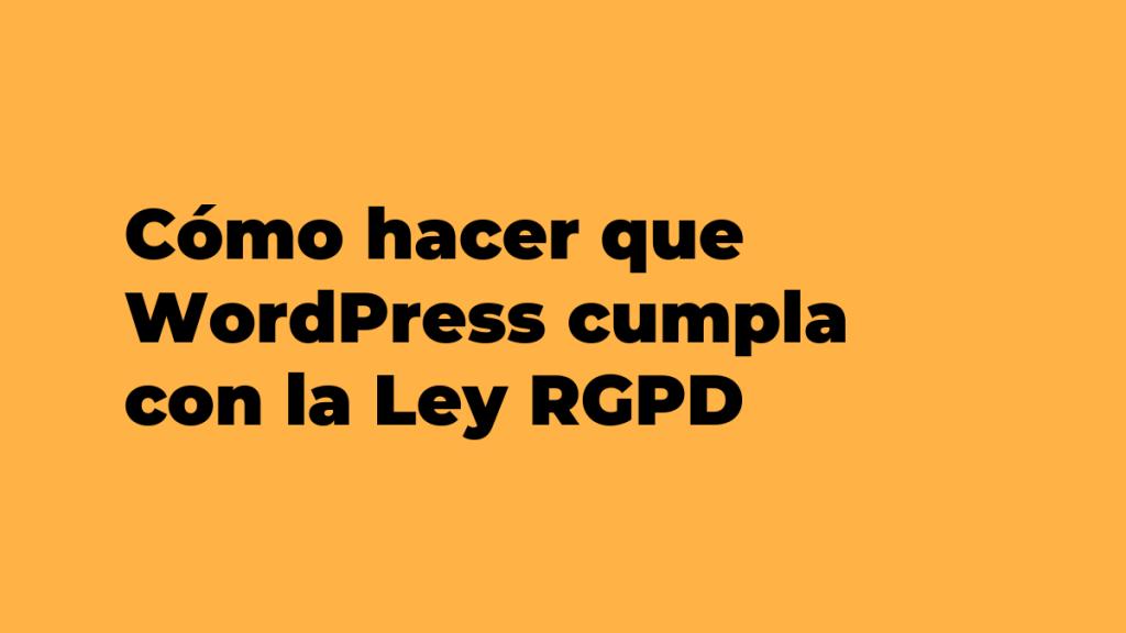 Cómo hacer que WordPress cumpla con la Ley RGPD